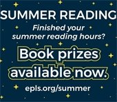 Graphic stating Summer Reading. Finished your reading hours? Book prizes available now. epls.org/summer