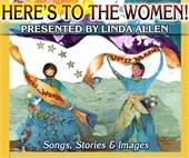 """Graphic stating: """"Here's to the Women Presented by Linda Allen"""" showing two dancing women holding signs that say Votes for Women"""