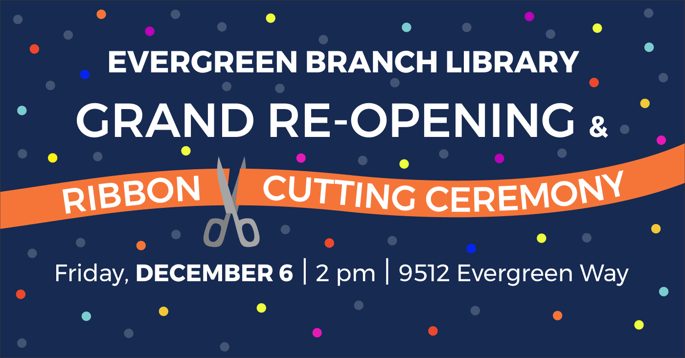 Announcement that the Evergreen Branch has a grand re-opening on Friday, December 6th at 2PM